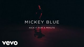 Mickey Blue - Kick It For A Minute (Audio)