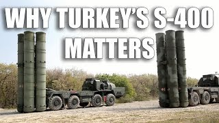 Why Turkey's S-400 Matters...