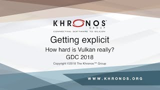 GDC 2018 - Getting explicit: How Hard is Vulkan really?