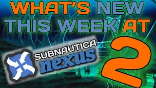 WHAT'S NEW THIS WEEK SUBNAUTICA NEXUS - As of March 18th - Episode 2