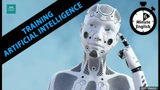 6 Minute English - Training Artificial Intelligence