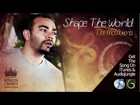 Shape the World (Song) by Tim McMorris