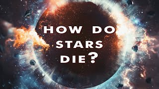 How do stars die? (Black holes, neutron stars, red giants, supernovae)