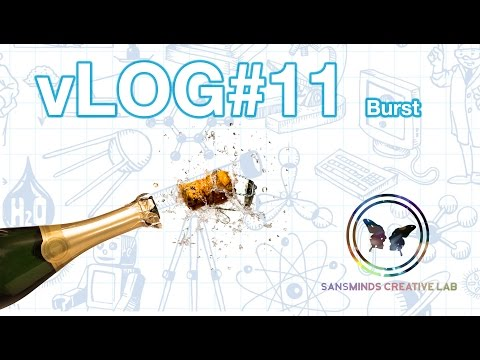 Burst - SansMinds Creative Lab vLOG #11