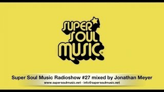 Super Soul Music Radioshow #27 mixed By Jonathan Meyer