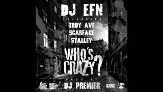 "DJ EFN feat. Troy Ave, Scarface, Stalley & DJ Premier - ""Who's Crazy?"" (HQ)"