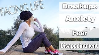Facing Life | Breakups, Loss, Anxiety, Fears...