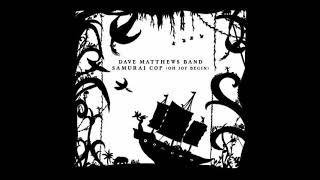 Dave Matthews Band Samurai Cop (Oh Joy Begin)