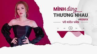 Mình Đừng Thương Nhau Remix | Võ Kiều Vân | DJ Pho Nguyen