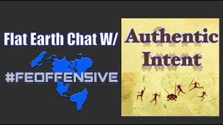 Flat Earth Chat w/ Authentic Intent