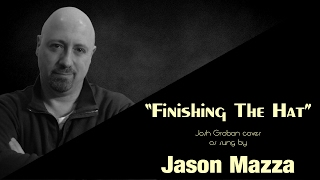 """FINISHING THE HAT"" - Josh Groban cover by Jason Mazza"