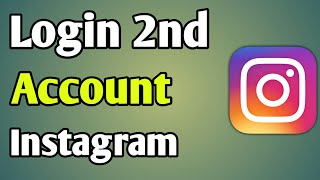 How To Log Into Second Instagram Account | Instagram Second Account