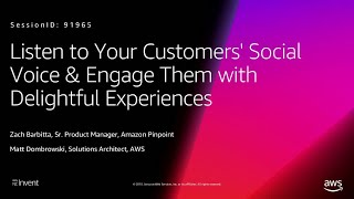 AWS re:Invent 2018: Listen to Your Customers Voice & Engage Them w/ Delightful Experiences (DIG301)