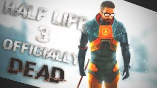 HALF LIFE 3 IS NOW OFFICIALLY DEAD