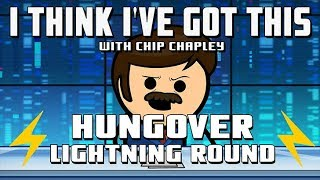 "I Think I've Got This With Chip Chapley - Episode 8 ""Hungover Lightning Round"""