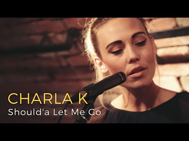 Charla K – Should'a Let Me Go (Acoustic)