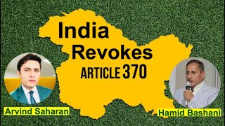 Barrister Hamid Bashani - India Revokes Article 370 in Jammu & Kashmir.