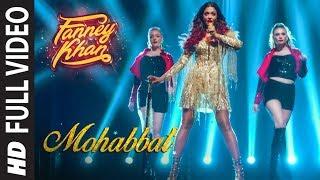 Full Video: Mohabbat Song | FANNEY KHAN | Aishwarya Rai Bachchan | Sunidhi Chauhan | Tanishk Bagchi
