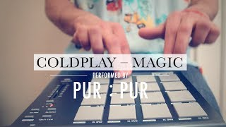 Coldplay – Magic (Pur:Pur Official Cover Video)