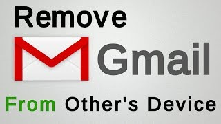 How to Remove Gmail Account from other's Device | Logout Gmail