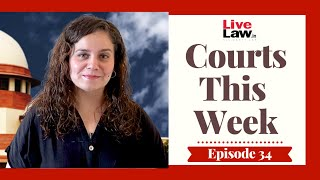 Courts This Week- A Weekly Round Of Important Legal Developments In The Country [Episode-34]