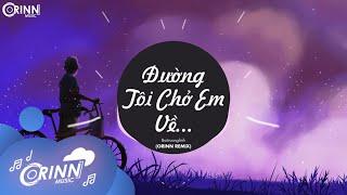 Đường Tôi Chở Em Về (Orinn Remix) - Buitruonglinh   Nhạc Trẻ Remix Căng Cực Gây Nghiện Hay Nhất 2021