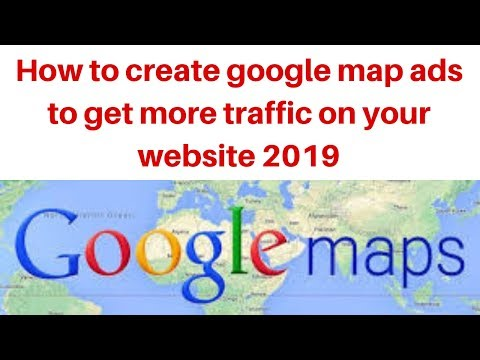 How to create google map ads to get more traffic on your website 2019