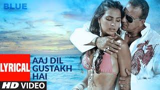 Lyrical: AAJ DIL GUSTAKH HAI   Sanjay Dutt ,Lara Dutta