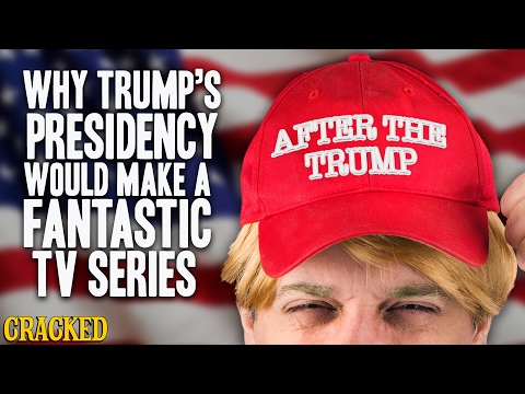 Why Trump's Presidency Would Make A Fantastic TV Series - After The Trump