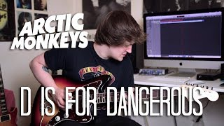 D Is For Dangerous - Arctic Monkeys Cover