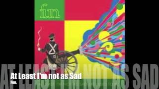 At Least I'm not as Sad -Fun.