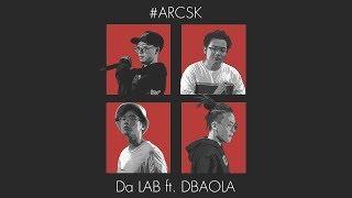 #ARCSK - Da LAB ft. DBAOLA [Official MV]
