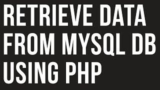 How to Retrieve/Get  Data from Database in PHP using MySQL