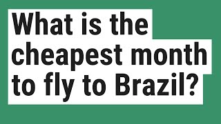 What is the cheapest month to fly to Brazil?