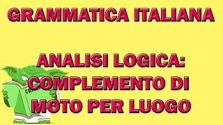 62. Grammatica italiana - Analisi logica: il complemento di moto per luogo