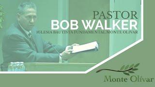 Pastor Bob Walker- Iglesia Bautista Fundamental Monte Olivar- Bakersfield, CA
