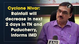 Cyclone Nivar: Rainfall will decrease in next 2 days in TN and Puducherry, informs IMD - Download this Video in MP3, M4A, WEBM, MP4, 3GP