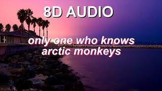 ONLY ONE WHO KNOWS - Arctic Monkeys (8D AUDIO)