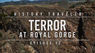 TERROR at Royal Gorge | History Traveler Episode 12