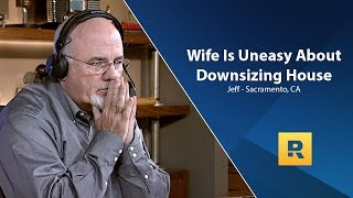 My Wife Is Uneasy About Downsizing House