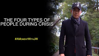 A Moment With Jw | The Four Types Of People During Crisis