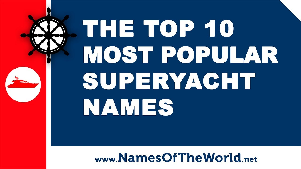 The most popular superyachts names - the best names for your boat - www.namesoftheworld.net