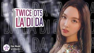 [Req #43] How Would Twice Ot5 Sing - La Di Da by Everglow