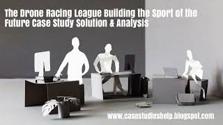 The Drone Racing League Building the Sport of the Future Harvard Case Study Solution & Case Analysis