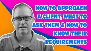 Small Business Web Designer - How to Approach a Client, What to Ask & Know Their Requirements