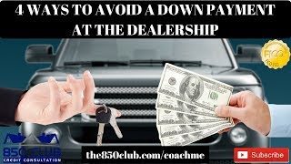 4 Ways To Avoid A Down Payment When Buying Or Leasing A Car New Or Used