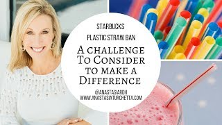 Starbucks Straw Ban, Challenge & Recycle Tips