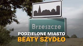 BRZESZCZE – Podzielone miasto Beaty Szydło