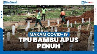 Lahan Makam Covid-19 di TPU Bambu Apus Penuh
