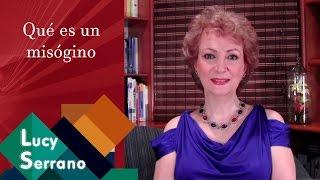 ¿Qué Es Un Misógino? - Lucy Serrano
